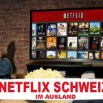 Netflix Schweiz im Ausland schauen
