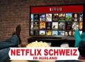 Netflix Schweiz im Ausland | Schweizer Netflix im Ausland streamen