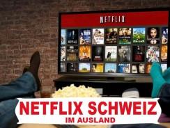 Netflix Schweiz im Ausland schauen  | Schweizer Netflix auch im Ausland streamen